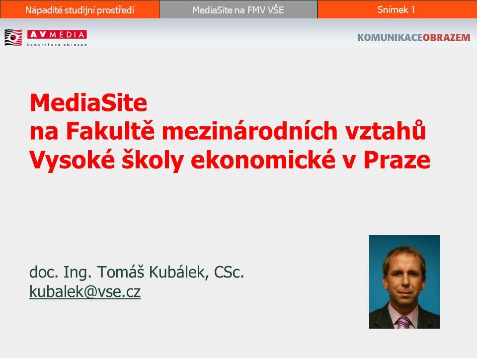 Nápadité studijní prostředíMediaSite na FMV VŠESnímek 1 MediaSite na Fakultě mezinárodních vztahů Vysoké školy ekonomické v Praze doc.