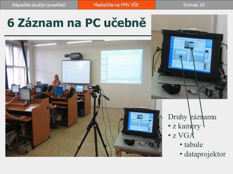 6 Záznam na PC učebně MediaSite na FMV VŠESnímek 10Nápadité studijní prostředí Druhy záznamu z kamery z VGA tabule dataprojektor