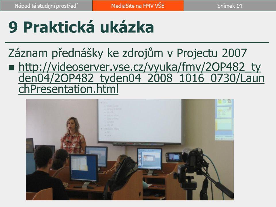 9 Praktická ukázka Záznam přednášky ke zdrojům v Projectu 2007 http://videoserver.vse.cz/vyuka/fmv/2OP482_ty den04/2OP482_tyden04_2008_1016_0730/Laun chPresentation.html http://videoserver.vse.cz/vyuka/fmv/2OP482_ty den04/2OP482_tyden04_2008_1016_0730/Laun chPresentation.html MediaSite na FMV VŠESnímek 14Nápadité studijní prostředí