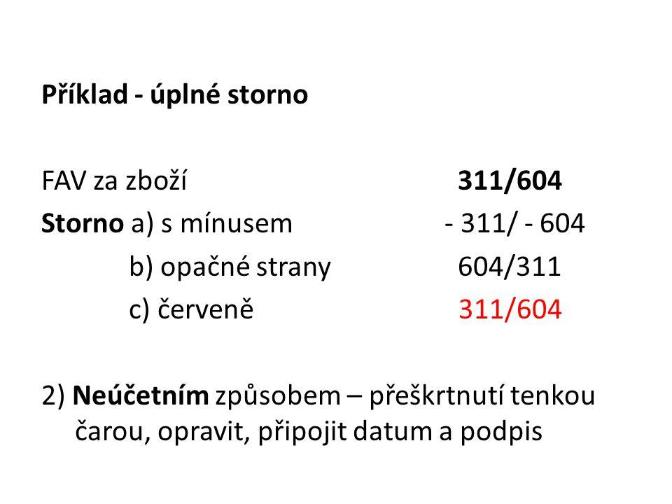 Příklad - úplné storno FAV za zboží 311/604 Storno a) s mínusem - 311/ - 604 b) opačné strany 604/311 c) červeně 311/604 2) Neúčetním způsobem – přešk