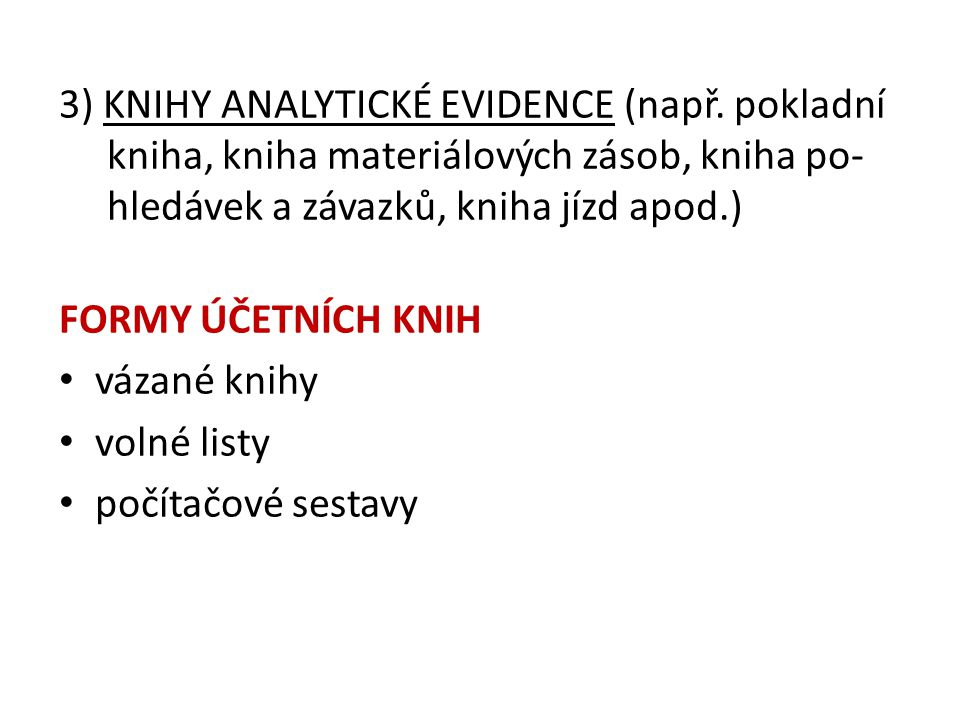 3) KNIHY ANALYTICKÉ EVIDENCE (např. pokladní kniha, kniha materiálových zásob, kniha po- hledávek a závazků, kniha jízd apod.) FORMY ÚČETNÍCH KNIH váz