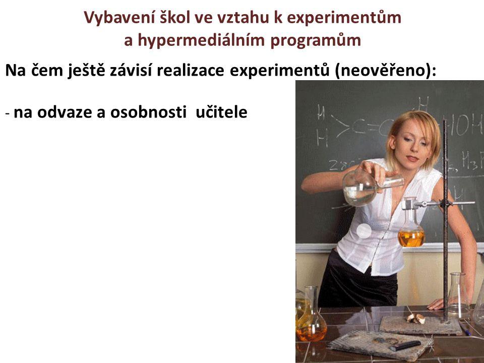 Vybavení škol ve vztahu k experimentům a hypermediálním programům Na čem ještě závisí realizace experimentů (neověřeno): - na odvaze a osobnosti učite