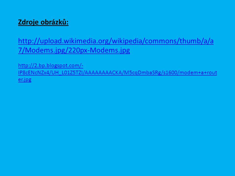Zdroje obrázků: http://upload.wikimedia.org/wikipedia/commons/thumb/a/a 7/Modems.jpg/220px-Modems.jpg http://2.bp.blogspot.com/- IP8cENcNZx4/UH_L01Z5TZI/AAAAAAAACKA/M5cqDmbaSRg/s1600/modem+a+rout er.jpg