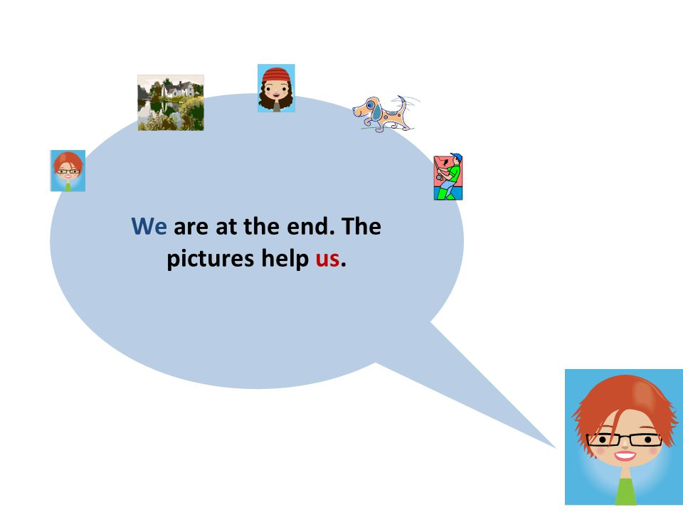 We are at the end. The pictures help us.