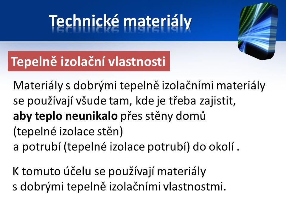 Tepelně izolační vlastnosti K tomuto účelu se používají materiály s dobrými tepelně izolačními vlastnostmi.