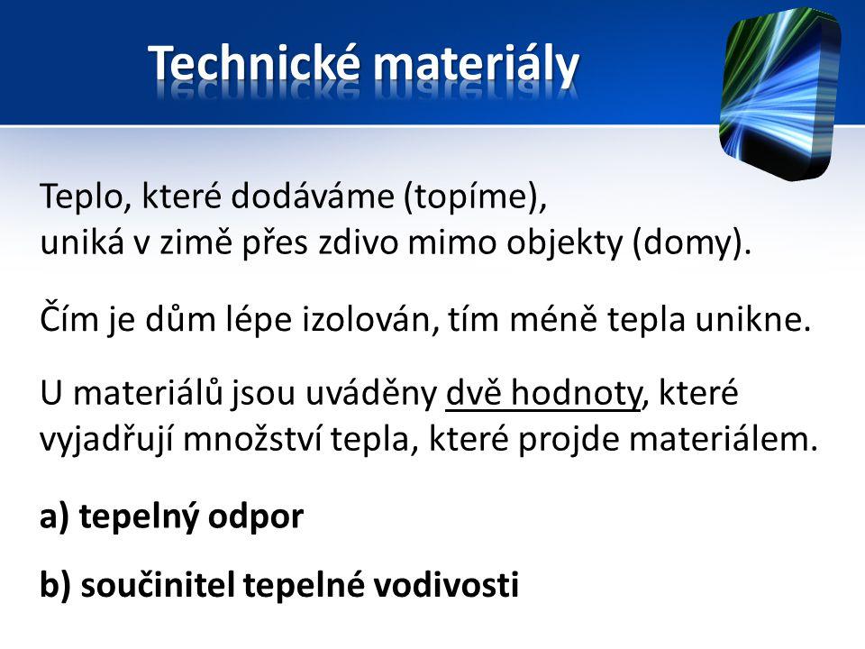 U materiálů jsou uváděny dvě hodnoty, které vyjadřují množství tepla, které projde materiálem. Teplo, které dodáváme (topíme), uniká v zimě přes zdivo