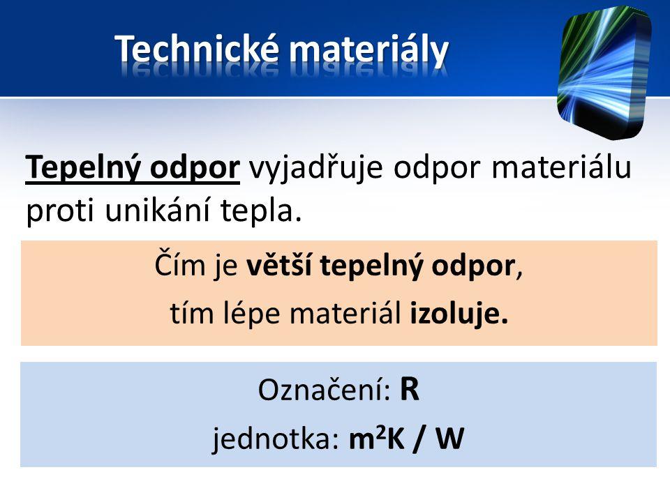 Tepelný odpor vyjadřuje odpor materiálu proti unikání tepla. Čím je větší tepelný odpor, tím lépe materiál izoluje. Označení: R jednotka: m 2 K / W