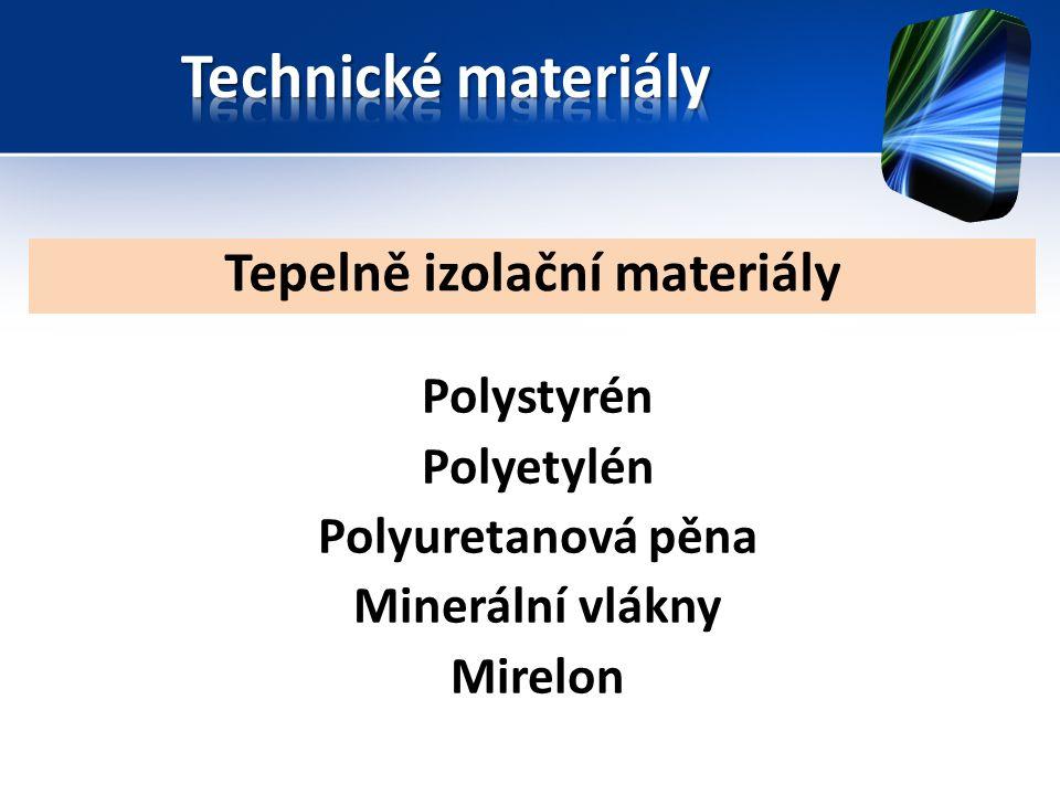 Tepelně izolační materiály Polystyrén Polyetylén Polyuretanová pěna Minerální vlákny Mirelon