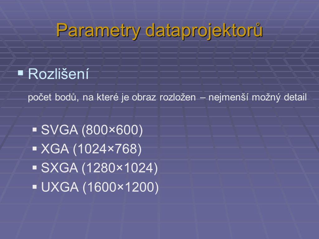 Parametry dataprojektorů  Rozlišení počet bodů, na které je obraz rozložen – nejmenší možný detail  SVGA (800×600)  XGA (1024×768)  SXGA (1280×1024)  UXGA (1600×1200)
