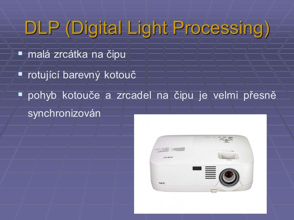 DLP (Digital Light Processing)  malá zrcátka na čipu  rotující barevný kotouč  pohyb kotouče a zrcadel na čipu je velmi přesně synchronizován