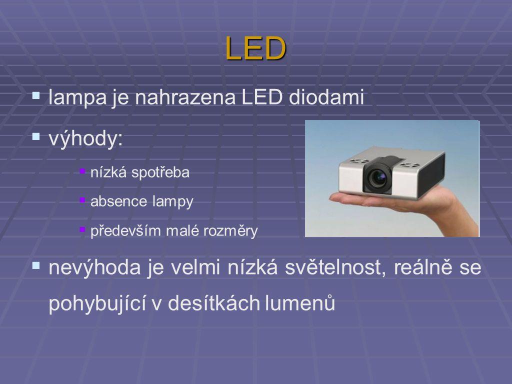 LED  lampa je nahrazena LED diodami  výhody:  nízká spotřeba  absence lampy  především malé rozměry  nevýhoda je velmi nízká světelnost, reálně se pohybující v desítkách lumenů