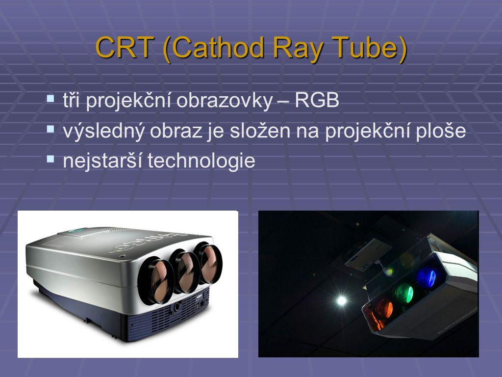 CRT (Cathod Ray Tube)  tři projekční obrazovky – RGB  výsledný obraz je složen na projekční ploše  nejstarší technologie