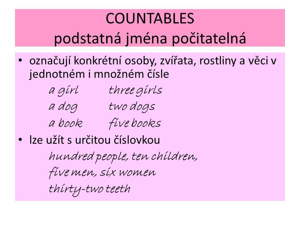 COUNTABLES podstatná jména počitatelná označují konkrétní osoby, zvířata, rostliny a věci v jednotném i množném čísle a girlthree girls a dogtwo dogs