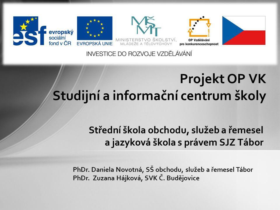 Střední škola obchodu, služeb a řemesel a jazyková škola s právem SJZ Tábor Projekt OP VK Studijní a informační centrum školy PhDr.