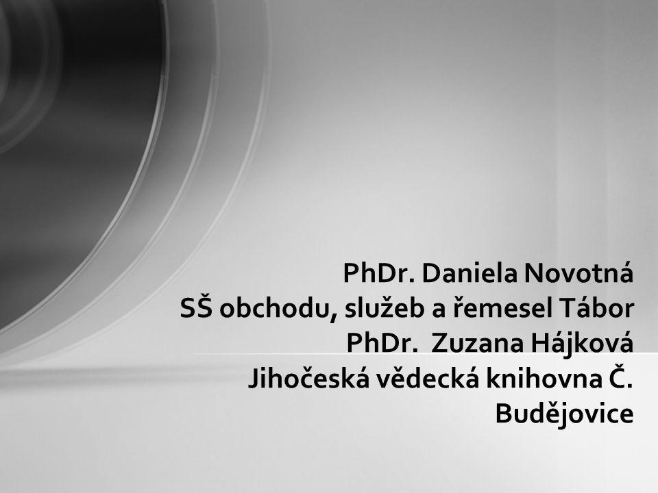 PhDr. Daniela Novotná SŠ obchodu, služeb a řemesel Tábor PhDr. Zuzana Hájková Jihočeská vědecká knihovna Č. Budějovice