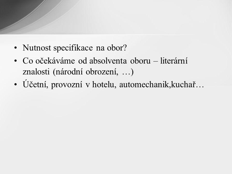 Nutnost specifikace na obor? Co očekáváme od absolventa oboru – literární znalosti (národní obrození, …) Účetní, provozní v hotelu, automechanik,kucha
