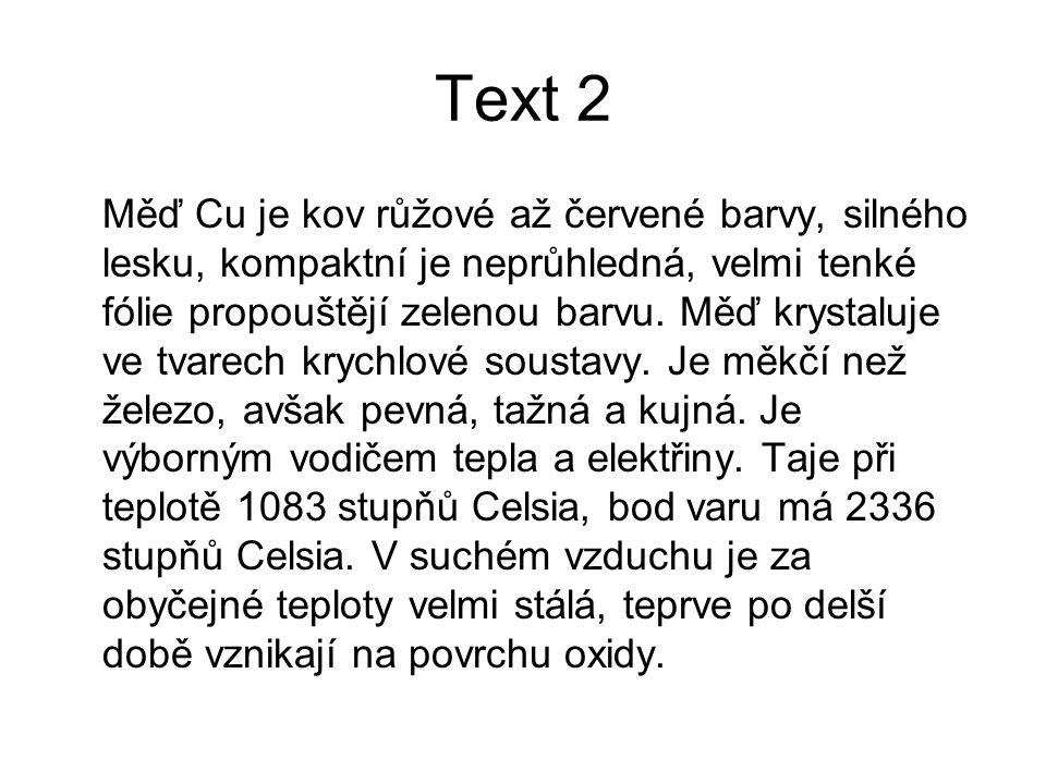 Text 2 Měď Cu je kov růžové až červené barvy, silného lesku, kompaktní je neprůhledná, velmi tenké fólie propouštějí zelenou barvu. Měď krystaluje ve