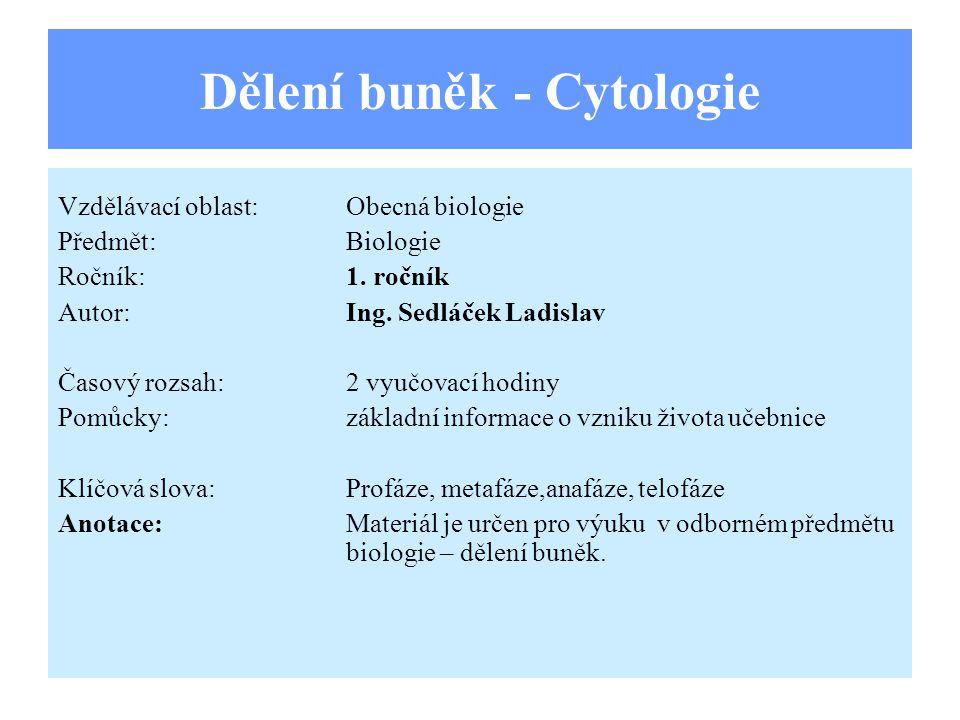 Dělení buněk Buněčnému dělení předchází dělení jádra, které v případě tělních – somatických buněk pojmenujeme jako mitózu.