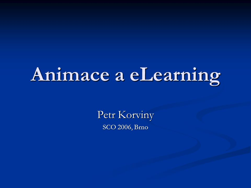 Animace a eLearning Petr Korviny SCO 2006, Brno