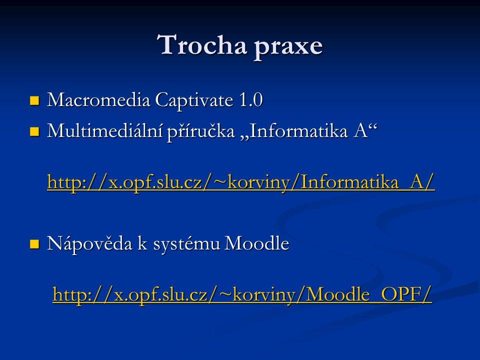 """Trocha praxe Macromedia Captivate 1.0 Macromedia Captivate 1.0 Multimediální příručka """"Informatika A http://x.opf.slu.cz/~korviny/Informatika_A/ Multimediální příručka """"Informatika A http://x.opf.slu.cz/~korviny/Informatika_A/ http://x.opf.slu.cz/~korviny/Informatika_A/ Nápověda k systému Moodle http://x.opf.slu.cz/~korviny/Moodle_OPF/ Nápověda k systému Moodle http://x.opf.slu.cz/~korviny/Moodle_OPF/http://x.opf.slu.cz/~korviny/Moodle_OPF/"""