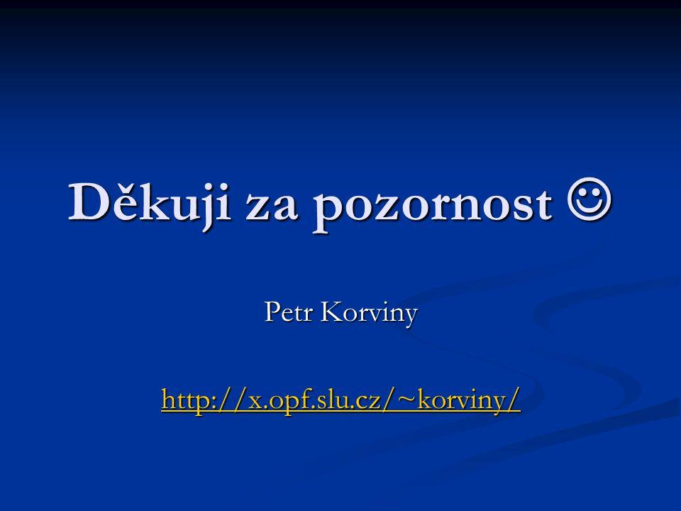 Děkuji za pozornost Děkuji za pozornost Petr Korviny http://x.opf.slu.cz/~korviny/