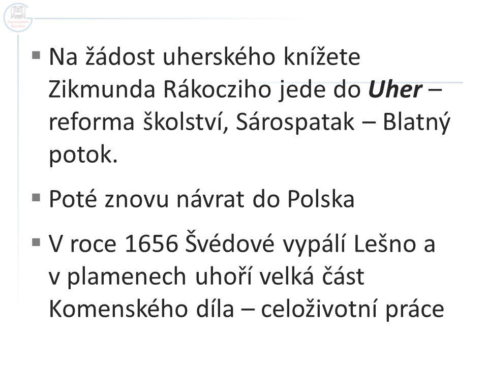  Na žádost uherského knížete Zikmunda Rákocziho jede do Uher – reforma školství, Sárospatak – Blatný potok.  Poté znovu návrat do Polska  V roce 16