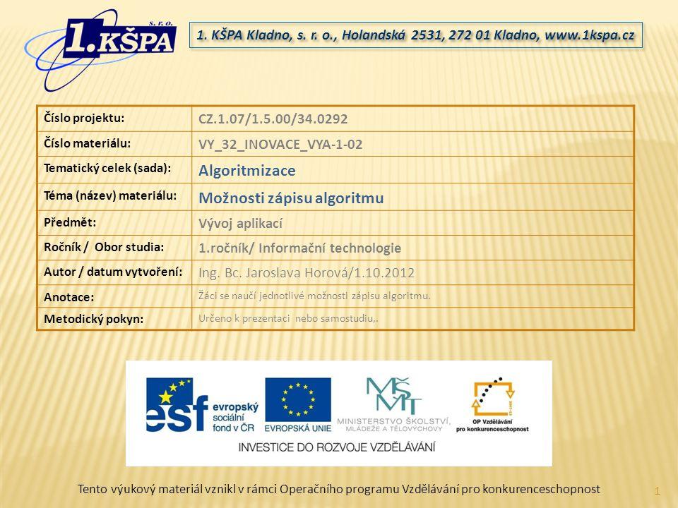 Pro zápis algoritmu se používají různé metody: slovní vyjádření matematický zápis rozhodovací tabulka vývojový diagram počítačový program 2