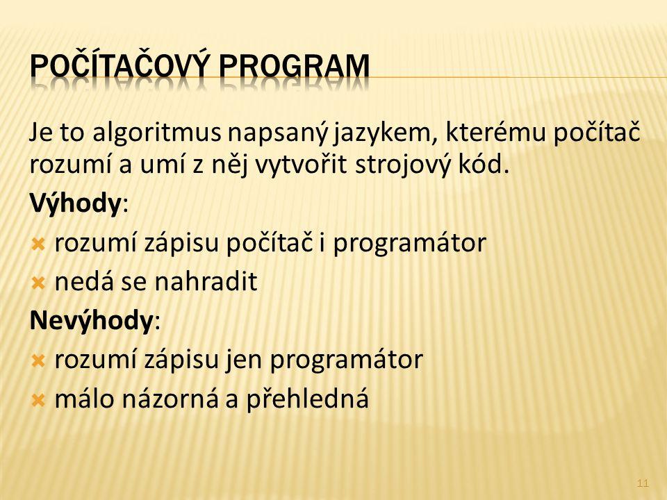 Je to algoritmus napsaný jazykem, kterému počítač rozumí a umí z něj vytvořit strojový kód. Výhody:  rozumí zápisu počítač i programátor  nedá se na