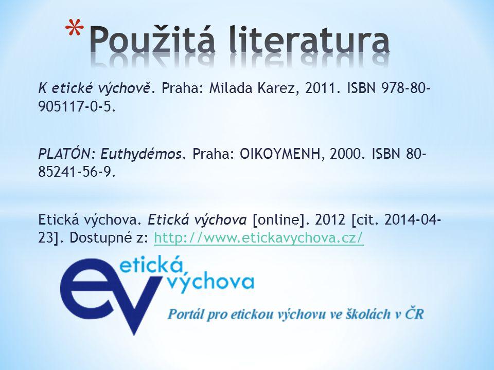 K etické výchově. Praha: Milada Karez, 2011. ISBN 978-80- 905117-0-5. PLATÓN: Euthydémos. Praha: OIKOYMENH, 2000. ISBN 80- 85241-56-9. Etická výchova.