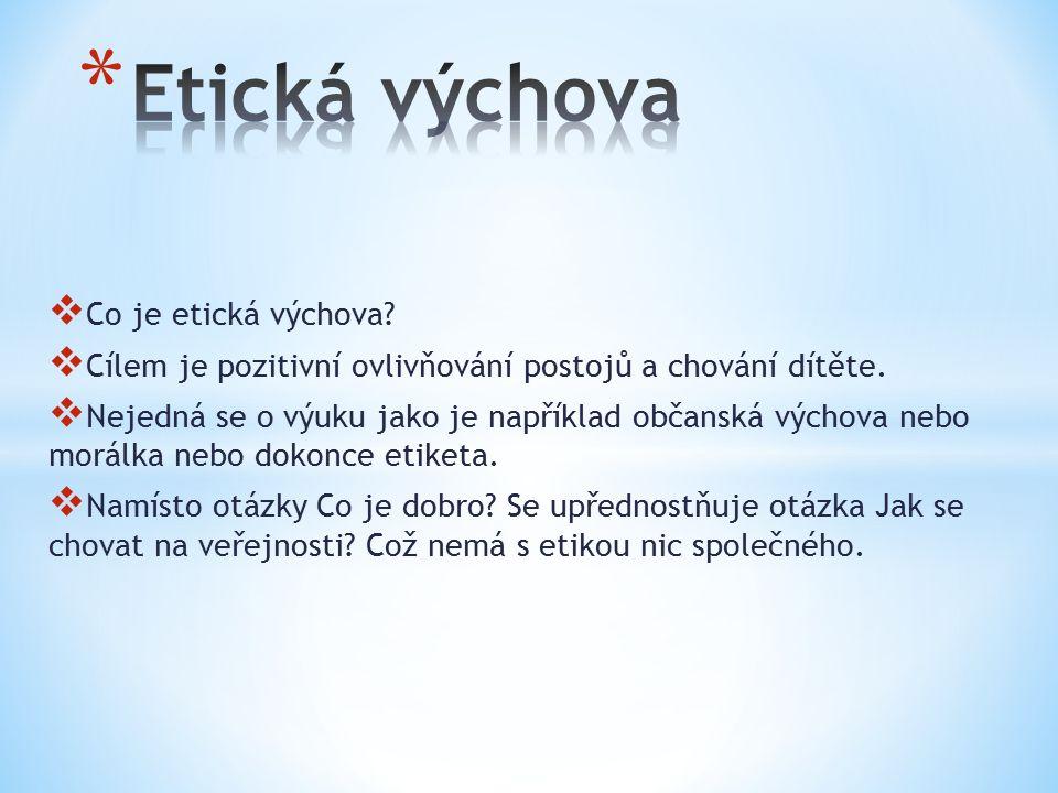  Co je etická výchova?  Cílem je pozitivní ovlivňování postojů a chování dítěte.  Nejedná se o výuku jako je například občanská výchova nebo morálk