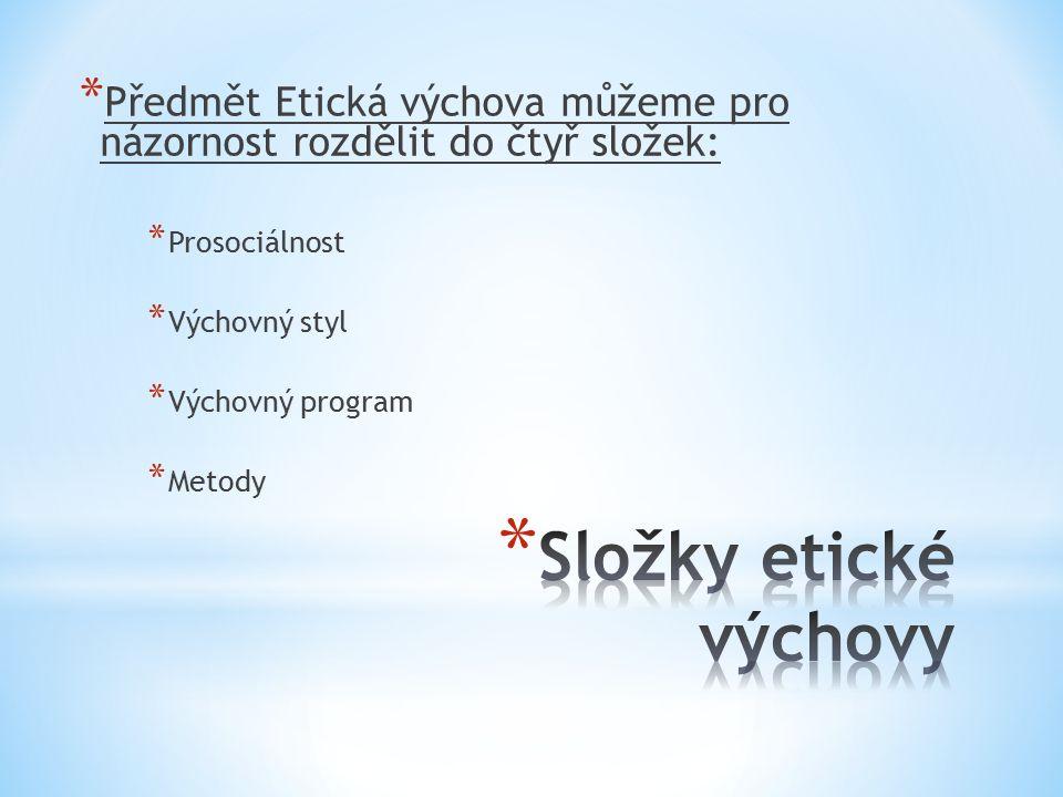 * Předmět Etická výchova můžeme pro názornost rozdělit do čtyř složek: * Prosociálnost * Výchovný styl * Výchovný program * Metody