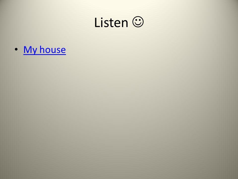 Listen My house