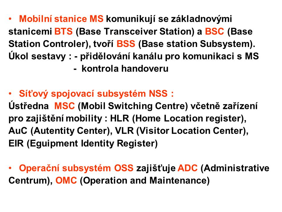 Mobilní stanice MS komunikují se základnovými stanicemi BTS (Base Transceiver Station) a BSC (Base Station Controler), tvoří BSS (Base station Subsystem).