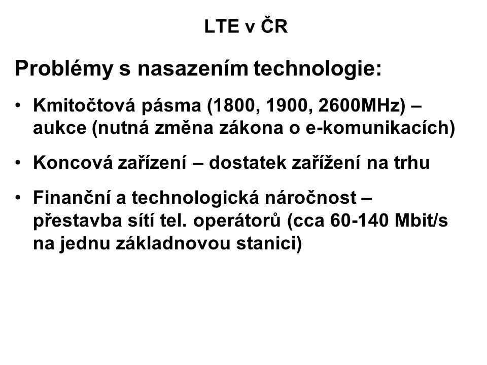 LTE v ČR Problémy s nasazením technologie: Kmitočtová pásma (1800, 1900, 2600MHz) – aukce (nutná změna zákona o e-komunikacích) Koncová zařízení – dostatek zařížení na trhu Finanční a technologická náročnost – přestavba sítí tel.