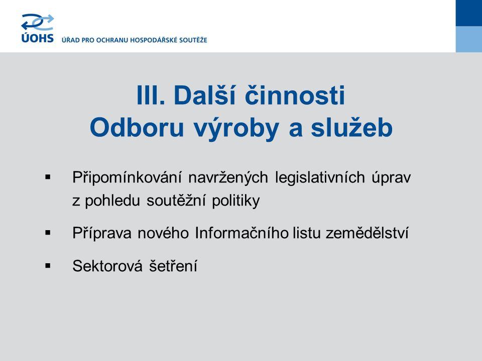 III. Další činnosti Odboru výroby a služeb  Připomínkování navržených legislativních úprav z pohledu soutěžní politiky  Příprava nového Informačního