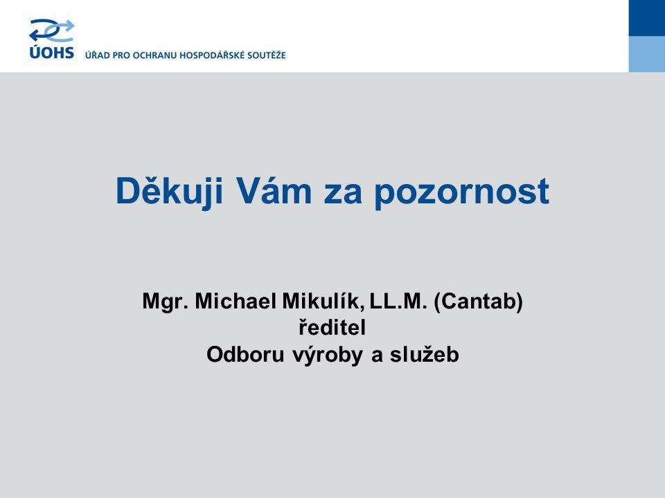 Děkuji Vám za pozornost Mgr. Michael Mikulík, LL.M. (Cantab) ředitel Odboru výroby a služeb