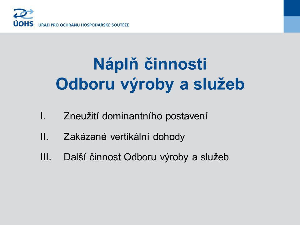 Náplň činnosti Odboru výroby a služeb I.Zneužití dominantního postavení II.Zakázané vertikální dohody III.