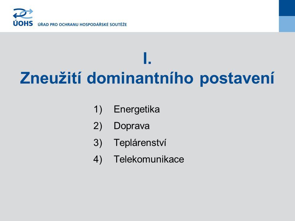 I. Zneužití dominantního postavení 1)Energetika 2)Doprava 3)Teplárenství 4)Telekomunikace