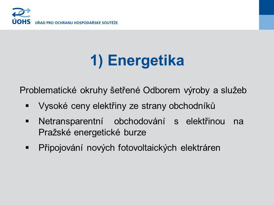 1) Energetika Problematické okruhy šetřené Odborem výroby a služeb  Vysoké ceny elektřiny ze strany obchodníků  Netransparentní obchodování s elektřinou na Pražské energetické burze  Připojování nových fotovoltaických elektráren