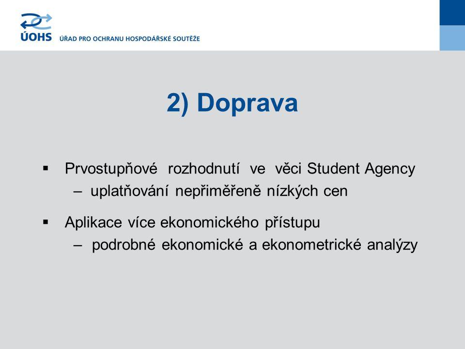 2) Doprava  Prvostupňové rozhodnutí ve věci Student Agency – uplatňování nepřiměřeně nízkých cen  Aplikace více ekonomického přístupu – podrobné ekonomické a ekonometrické analýzy