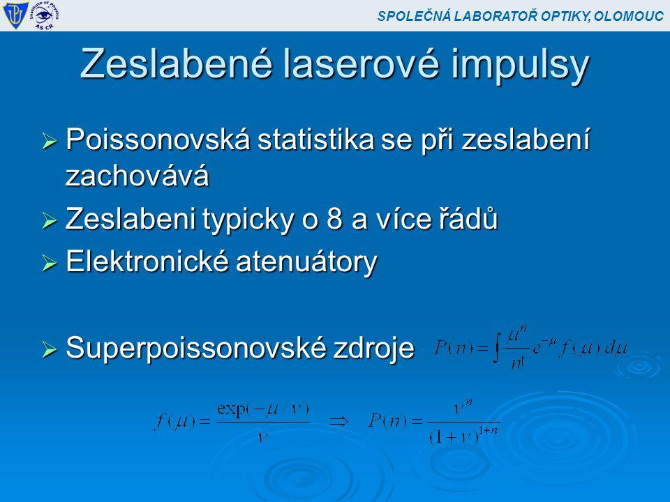 Zeslabené laserové impulsy  Poissonovská statistika se při zeslabení zachovává  Zeslabeni typicky o 8 a více řádů  Elektronické atenuátory  Superpoissonovské zdroje SPOLEČNÁ LABORATOŘ OPTIKY, OLOMOUC