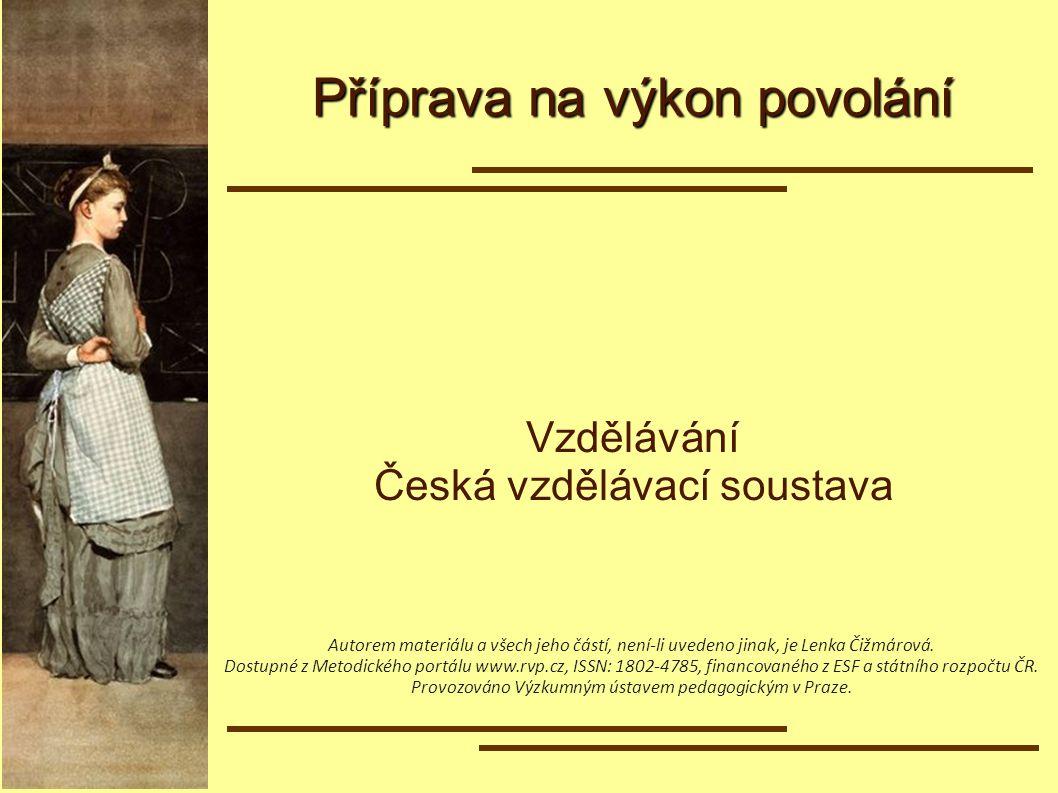 Příprava na výkon povolání Vzdělávání Česká vzdělávací soustava Autorem materiálu a všech jeho částí, není-li uvedeno jinak, je Lenka Čižmárová. Dostu