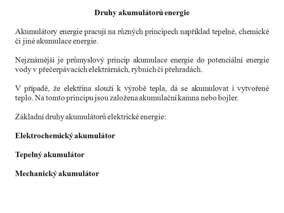 Druhy akumulátorů energie Akumulátory energie pracují na různých principech například tepelné, chemické či jiné akumulace energie.