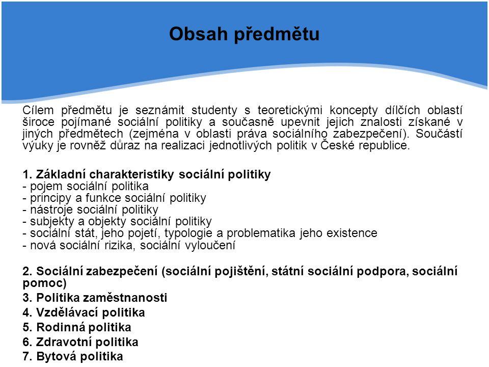 Obsah předmětu Cílem předmětu je seznámit studenty s teoretickými koncepty dílčích oblastí široce pojímané sociální politiky a současně upevnit jejich