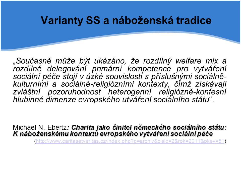"""Varianty SS a náboženská tradice """"Současně může být ukázáno, že rozdílný welfare mix a rozdílné delegování primární kompetence pro vytváření sociální"""