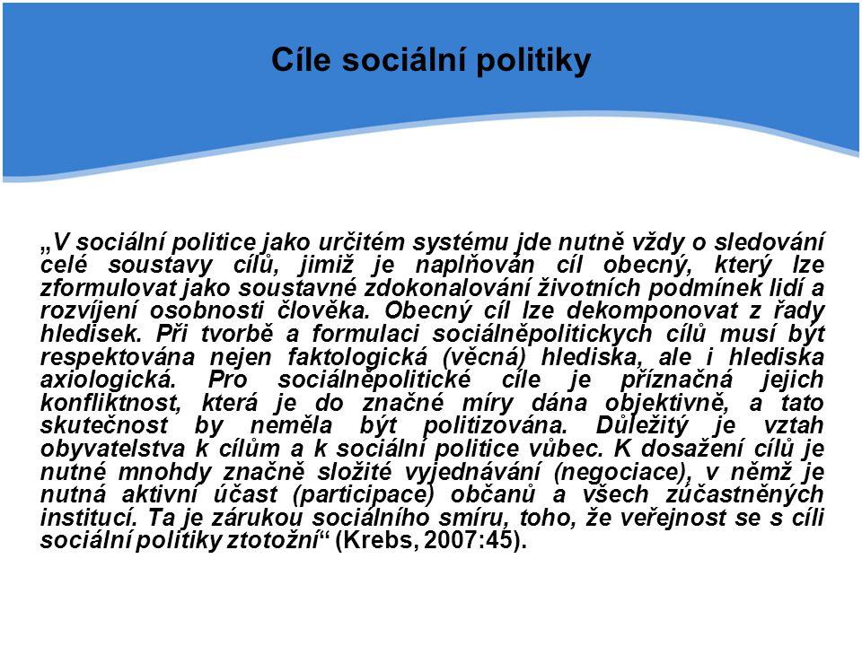 """Cíle sociální politiky """"V sociální politice jako určitém systému jde nutně vždy o sledování celé soustavy cílů, jimiž je naplňován cíl obecný, který l"""
