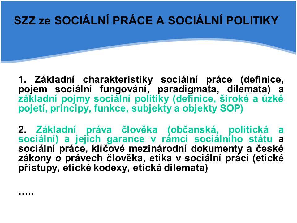 SZZ ze SOCIÁLNÍ PRÁCE A SOCIÁLNÍ POLITIKY 1. Základní charakteristiky sociální práce (definice, pojem sociální fungování, paradigmata, dilemata) a zák