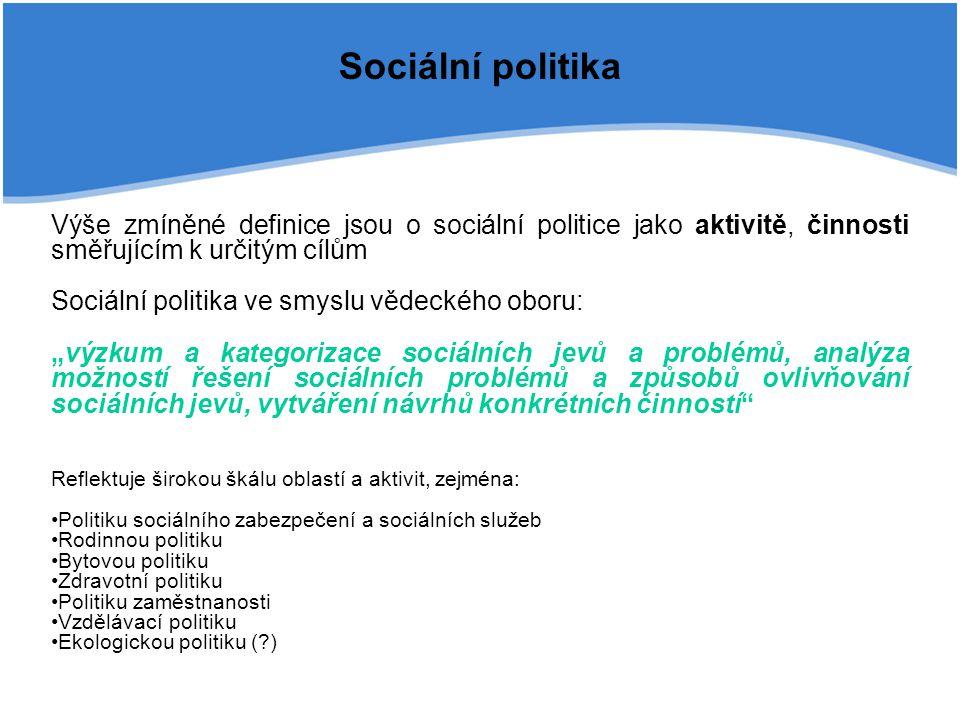 Sociální politika Výše zmíněné definice jsou o sociální politice jako aktivitě, činnosti směřujícím k určitým cílům Sociální politika ve smyslu vědeck