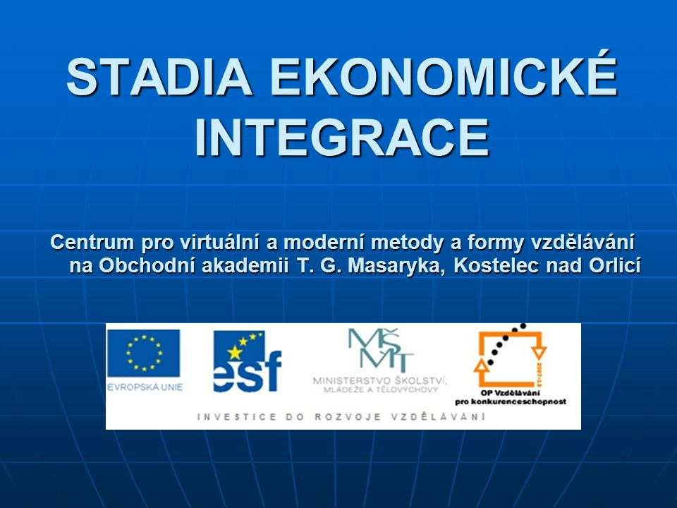 STADIA EKONOMICKÉ INTEGRACE Centrum pro virtuální a moderní metody a formy vzdělávání na Obchodní akademii T.