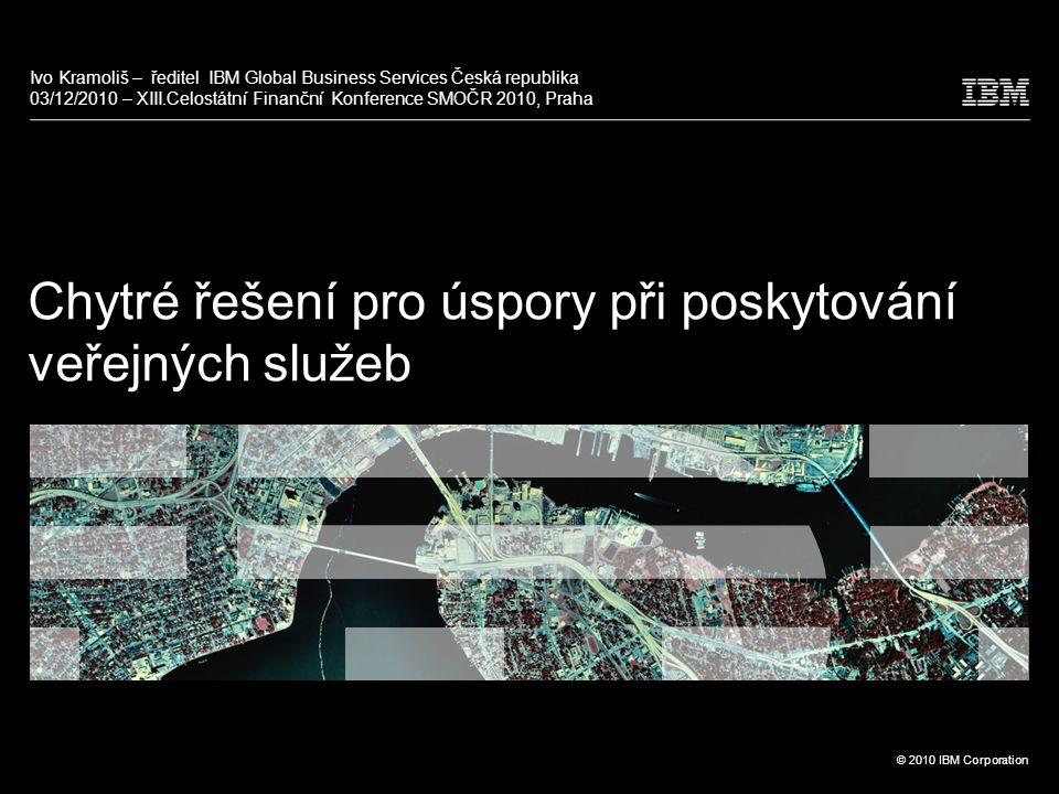 12 © 2010 IBM Corporation Chytrá řešení ve veřejné správě Chytrá řešení propojí jednotlivé součásti městské infrastruktury a vytvoří ucelenou a efektivní strukturu VZDĚLÁVÁNÍ DOPRAVA SOCIÁLNÍ SLUŽBY ENERGETIKA ZDRAVOTNICTVÍ.....